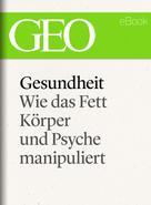 GEO Magazin: Gesundheit: Wie das Fett Körper und Psyche manipuliert (GEO eBook Single) ★★★