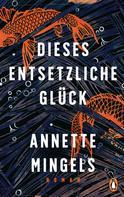 Annette Mingels: Dieses entsetzliche Glück