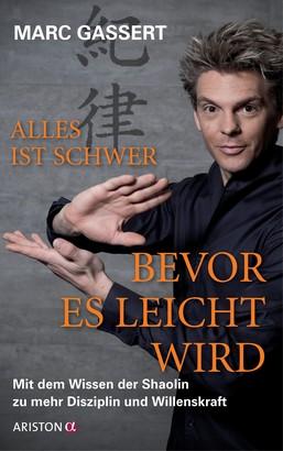 Alles ist schwer, bevor es leicht wird - Mit dem Wissen der Shaolin zu mehr Disziplin und Willenskraft