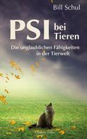 Bill Schul: PSI bei Tieren - Die unglaublichen Fähigkeiten in der Tierwelt