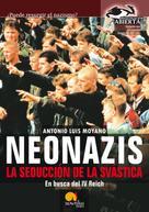 Antonio Luis Moyano Jimenez: Neonazis. La seducción de la Svástica