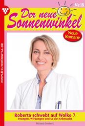 Der neue Sonnenwinkel 15 – Familienroman - Roberta schwebt auf Wolke 7