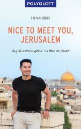 Nice to meet you, Jerusalem - Auf Entdeckungstour ins Herz der Stadt