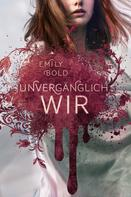 Emily Bold: UNVERGÄNGLICH wir (The Curse 3) ★★★★★