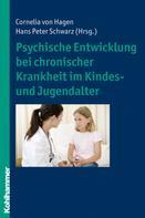 Cornelia von Hagen: Psychische Entwicklung bei chronischer Krankheit im Kindes- und Jugendalter