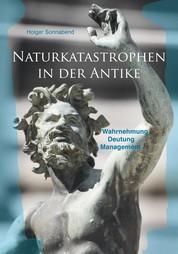 Naturkatastrophen in der Antike - Wahrnehmung – Deutung – Management