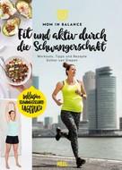 Esther van Diepen: Mom in Balance - Fit und aktiv durch die Schwangerschaft