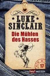 Die Mühlen des Hasses - Luke Sinclair Western, Band 17