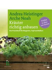 Kräuter richtig anbauen - Das Praxisbuch für Biogarten, Topf und Balkon. Vielfalt in über 100 Sorten