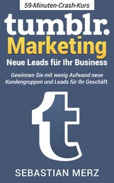 Tumblr-Marketing - Neue Leads für Ihr Business