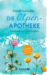 Die Alpen-Apotheke - Hausmittel zum Selbermachen