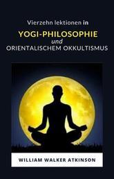 Vierzehn lektionen in yogi-philosophie und orientalischem okkultismus (übersetzt)
