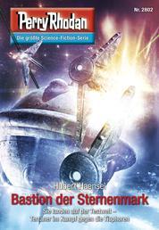 """Perry Rhodan 2802: Bastion der Sternenmark - Perry Rhodan-Zyklus """"Die Jenzeitigen Lande"""""""