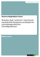 """Nastaran Moghaddami-Talemi: Weltoffen dank """"weltwärts""""? Zum Erwerb interkultureller Kompetenz am Beispiel des entwicklungspolitischen Freiwilligendienstes"""