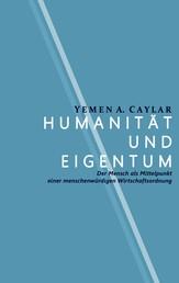 Humanität und Eigentum - Der Mensch als Mittelpunkt einer menschenwürdigen Wirtschaftsordnung