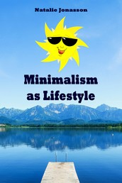 Minimalism as Lifestyle - Throw Ballast Overboard! (Minimalism: Declutter your life, home, mind & soul)