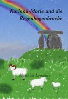 Matthias Langkau: Korinna-Marie und die Regenbogenbrücke