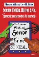 Uwe Heinz Sültz: Science-Fiction, Horror & Co.: Neue spannende Kurzgeschichten für unterwegs