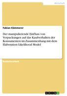 Fabian Kämmerer: Der manipulierende Einfluss von Verpackungen auf das Kaufverhalten der Konsumenten im Zusammenhang mit dem Elaboration Likelihood Model
