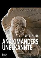 Lutz Spilker: Anaximanders Unbekannte