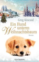 Ein Hund unterm Weihnachtsbaum - Roman