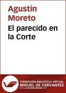 Agustín Moreto: El parecido en la Corte