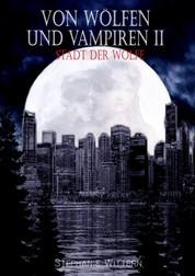Von Wölfen und Vampiren II - Stadt der Wölfe