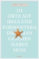 Robert Zsolnay: 111 Orte auf Ibiza und Formentera, die man gesehen haben muss ★★★★