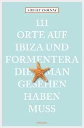111 Orte auf Ibiza und Formentera, die man gesehen haben muss - Reiseführer