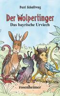 Paul Schallweg: Der Wolpertinger - Das bayrische Urviech