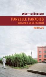 Parzelle Paradies - Berliner Geschichten