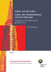 Luther und die Juden; Luther, der Protestantismus und der Holocaust - Vorträge zum 500. Reformationsgedenken 2017