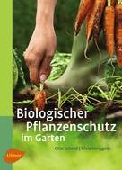 Otto Schmid: Biologischer Pflanzenschutz im Garten ★★★★