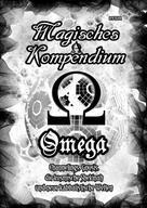 Frater LYSIR: Magisches Kompendium - OMEGA - Channelings, Gnosis, die kosmische Shekinah und neue kabbalistische Welten