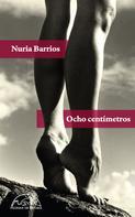 Nuria Barrios Fernández: Ocho centímetros