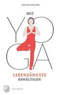Regina Weiser: Mit Yoga Lebensängste bewältigen ★★★★