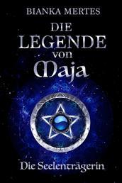 Die Legende von Maja - Die Seelenträgerin
