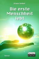 Klaus Seibel: Die erste Menschheit lebt