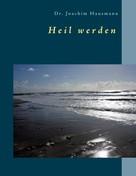 Dr. Joachim Hausmann: Heil werden