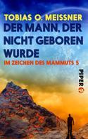 Tobias O. Meißner: Der Mann, der nicht geboren wurde