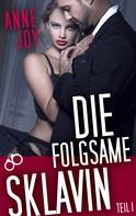 Anne Joy: Die folgsame Sklavin (Teil 1) ★★★