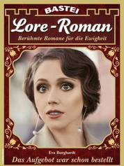Lore-Roman 100 - Liebesroman - Das Aufgebot war schon bestellt