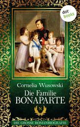 Die Familie Bonaparte - Die große Romanbiografie