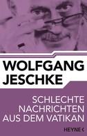 Wolfgang Jeschke: Schlechte Nachrichten aus dem Vatikan ★★★