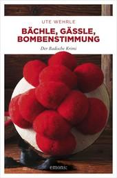 Bächle, Gässle, Bombenstimmung - Der Badische Krimi