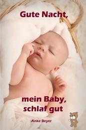 Gute Nacht, mein Baby, schlaf gut - Sanfter Babyschlaf ist (k)ein Kinderspiel (Babyschlaf-Ratgeber: Tipps zum Einschlafen und Durchschlafen im 1. Lebensjahr)
