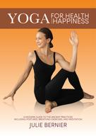 Julie Bernier: Yoga for Health and Happiness