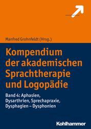 Kompendium der akademischen Sprachtherapie und Logopädie - Band 4: Aphasien, Dysarthrien, Sprechapraxie, Dysphagien - Dysphonien