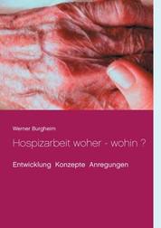 Hospizarbeit woher - wohin ? - Entwicklung Konzepte Anregungen