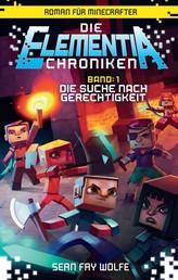 Die Elementia-Chroniken: Die Suche nach Gerechtigkeit - Roman für Minecrafter